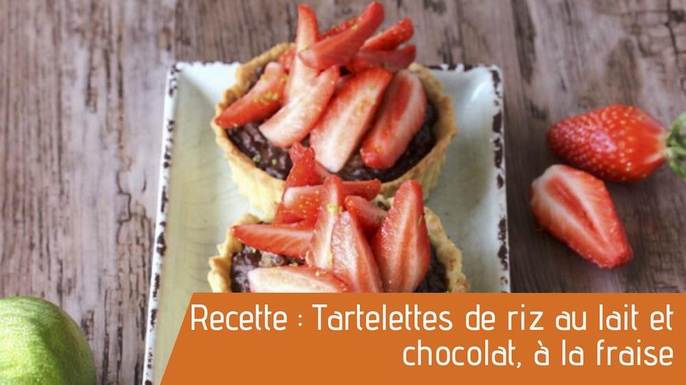 Recette : Tartelettes de riz au lait et chocolat, à la fraise