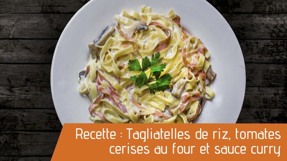Recette : Tagliatelles de riz, tomates cerises au four et sauce curry