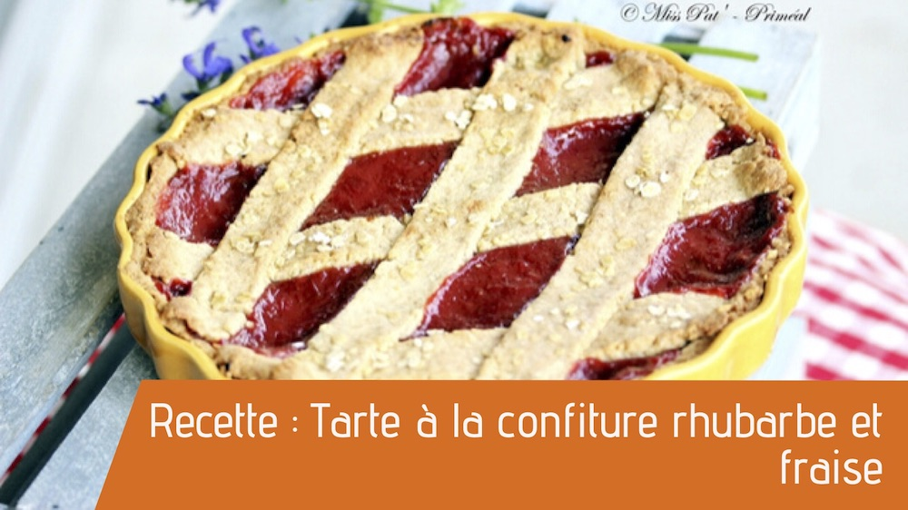 Recette : Tarte à la confiture rhubarbe et fraise