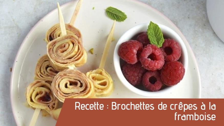 Recette : Brochettes de crêpes à la framboise