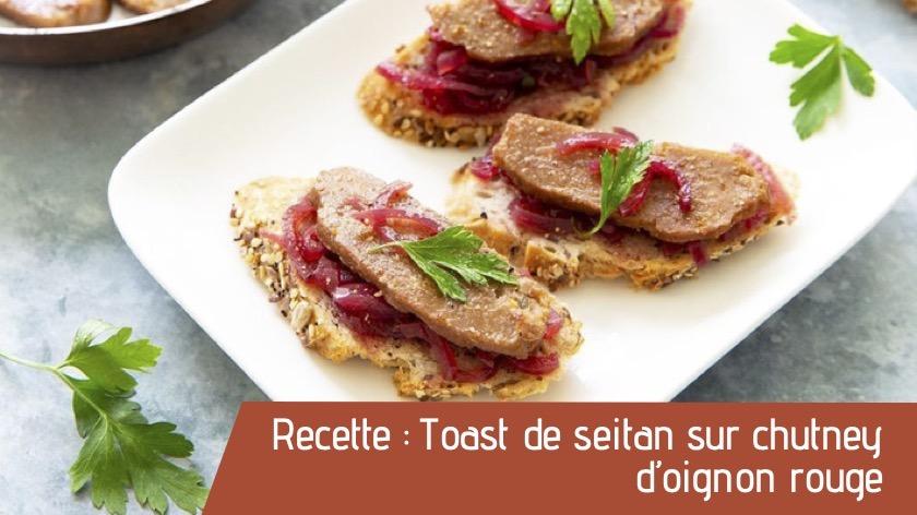 Recette : Toast de seitan sur chutney d'oignon rouge