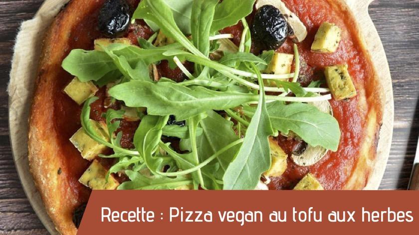 Recette : Pizza vegan au tofu aux herbes